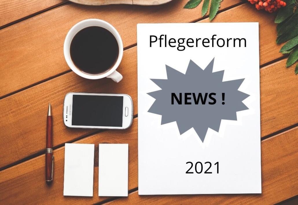Pflegereform 2021 Änderungen